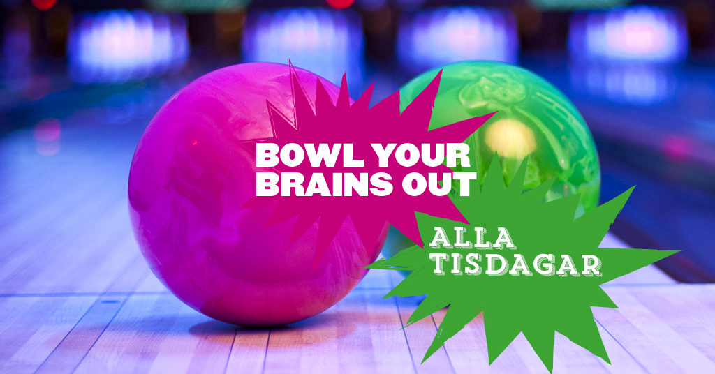 Bowl your brains out